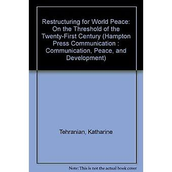 Restructuring for World Peace - On the Threshold of the Twenty-First C
