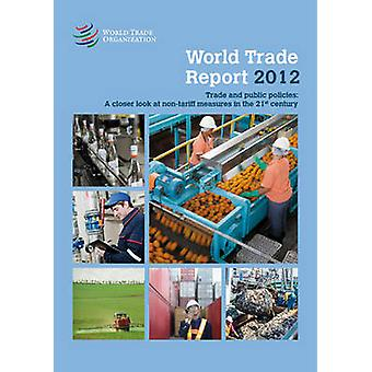World Trade Report 2012 - Trade and Public Policies - A Closer Look at