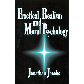 Practical Realism and Moral Psychology by Jonathan Jacobs - 978087840