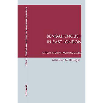 Bengali-English in East London - A Study in Urban Multilingualism by S