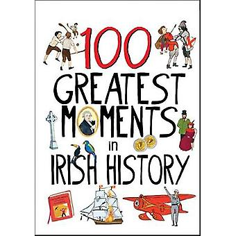 100 Greatest Moments in Irish History by Gallagher & Tara