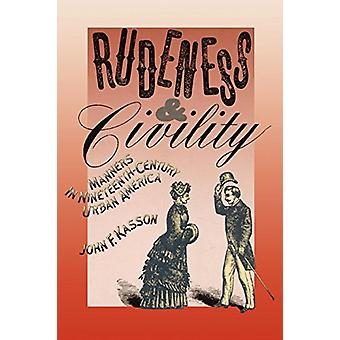 Rudeness and Civility - Manners in Nineteenth-Century Urban America by