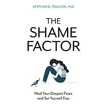 The Shame Factor - Heal Your Deepest Fears and Set Yourself Free by St