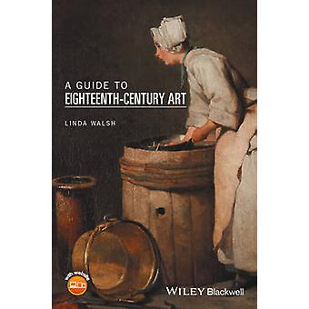 A Guide to Eighteenth-Century Art by Linda Walsh - 9781118475577 Book