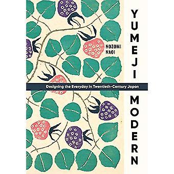 Yumeji Modern - Designing the Everyday in Twentieth-Century Japan by N