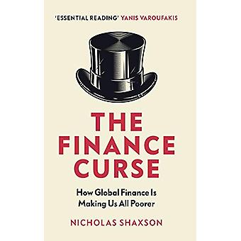 The Finance Curse - How global finance is making us all poorer by Nich