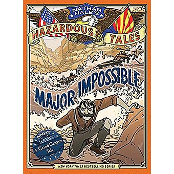 Major Impossible (Nathan Hale's Hazardous Tales #9) - A Grand Canyon T