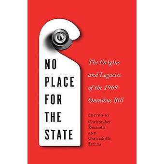 No Place for the State  The Origins and Legacies of the 1969 Omnibus Bill by Edited by Christopher Dummitt & Edited by Christabelle Sethna