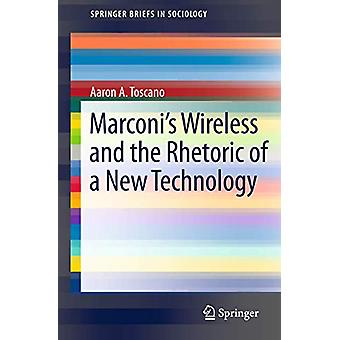 Marconi's Wireless and the Rhetoric of a New Technology by Aaron A. T