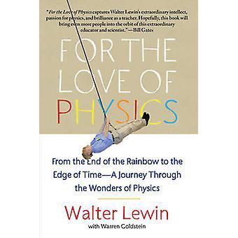 Voor de liefde voor de fysica van het einde van de regenboog tot de rand van de tijd een reis door de wonderen van de natuurkunde