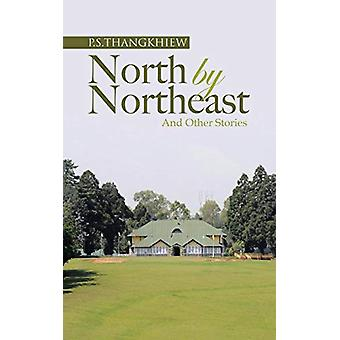 North by Northeast and Other Stories by P S Thangkhiew - 978148282058