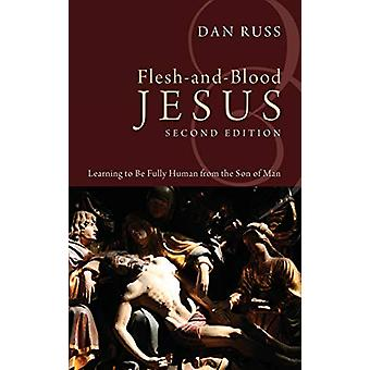 Flesh-and-Blood Jesus - Second Edition by Dan Russ - 9781498213899 Bo