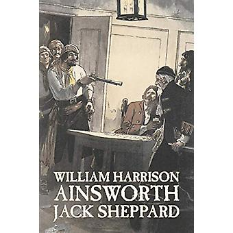 Jack Sheppard by William Harrison Ainsworth - Fiction - Historical -