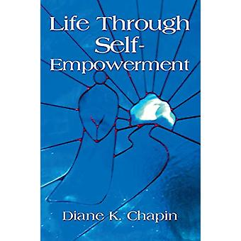 Life Through Self Empowerment by Diane K Chapin - 9781634901840 Book