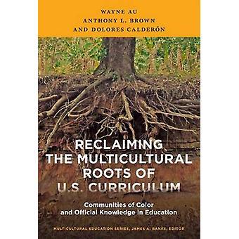 Återta de mångkulturella rötterna i USA: s läroplan av Wayne AuAnthony L. BrownDolores Calderon