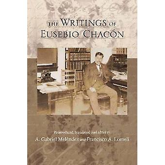 The Writings of Eusebio Chacon by Edited by A Gabriel Melendez & Edited by Francisco A Lomeli