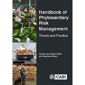 Handbook of Phytosanitary Risk Management by Yoe & Dr Charles Notre Dame of Maryland University & USAGriffin & Robert Formerly USDAAPHISPPQ & USABloem & Stephanie North American Plant Protection Organisation & USA