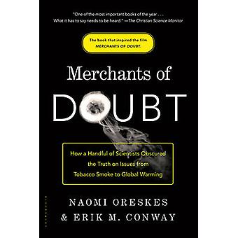 Merchants of Doubt  How a Handful of Scientists Obscured the Truth on Issues from Tobacco Smoke to Climate Change by Naomi Oreskes & Erik M Conway