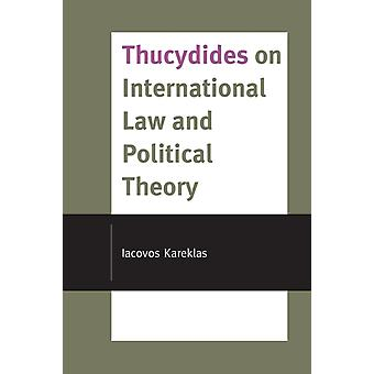 Thucydides on International Law and Political Theory by Iacovos Kareklas