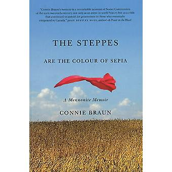 Steppes are the Colour of Sepia  A Mennonite Memoir by Connie Braun
