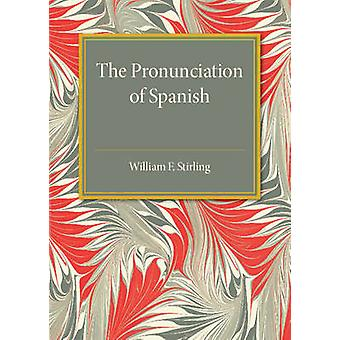 The Pronunciation of Spanish by Stirling & William F.
