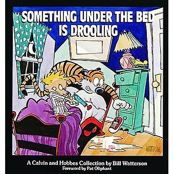 Something under the Bed is Drooling - A Calvin and Hobbes Collection b