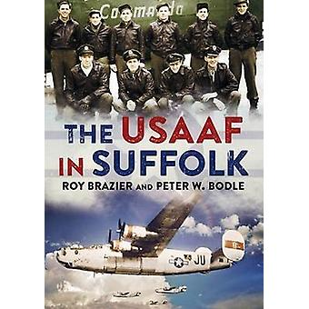 Der USAAF in Suffolk durch Peter W. Bodle - Roy Brazier - 9781781553466