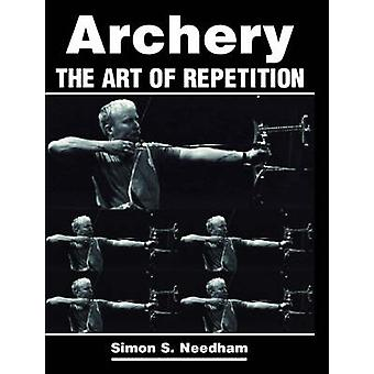Archery - The Art of Repetition by Simon Needham - 9781861268693 Book