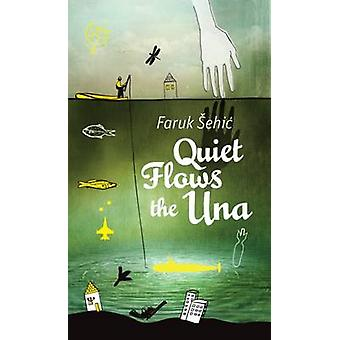 Quiet Flows the UNA by Faruk Sehic - 9781908236494 Book