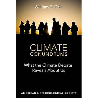 Climate Conundrums - What the Climate Debate Reveals About Us by Willi
