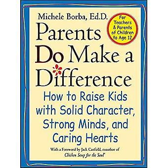 Eltern machen einen Unterschied: wie man Kinder mit festen Charakter, starke Köpfe und fürsorglichen Herzen erziehen: wie man Kinder mit festen Charakter, starke Köpfe zu erhöhen... Herzen (Jossey-Bass-Psychologie-Serie)