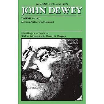 Die mittlere Werke von John Dewey, Band 14, 1899-1924: Menschenkenntnis und Verhalten, 1922: Mitte arbeitet, 1899...