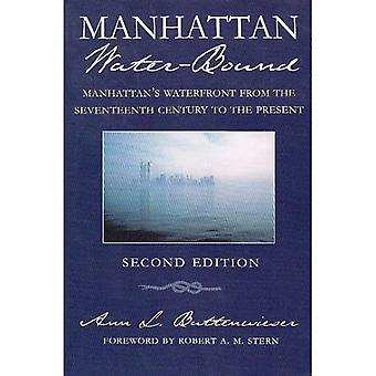 Manhattan Water-bound: Manhattan's Waterfront from the Seventeenth Century to the Present (New York City History & Culture)