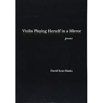 Violon jouant elle-même dans un miroir (Juniper prix de poésie)