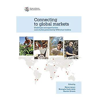 Connecting to Global Markets: Challenges and Opportunities: Case Studiespresented by WTO Chair-Holders