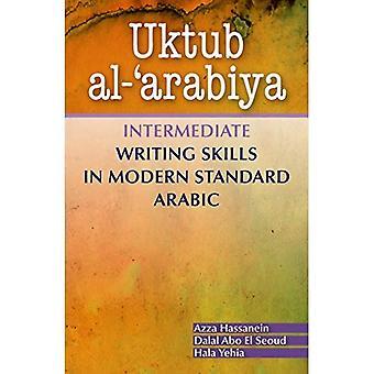 Uktub Al-'Arabiya: intermédiaire aptitudes à écrire en arabe Standard moderne