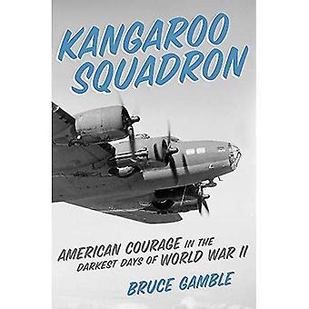 Kangaroo skvadron: Amerikanska modet i de mörkaste dagarna av andra världskriget