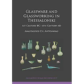 Glassware and Glassworking in Thessaloniki: 1st Century BC - 6th Century AD (Archaeopress Roman Archaeology)