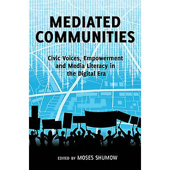 Mediated Communities  Civic Voices Empowerment and Media Literacy in the Digital Era by Edited by Moses Shumow