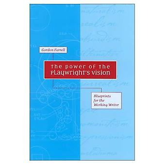 The Power of the Playwright's Vision: Blueprints for the Working Writer