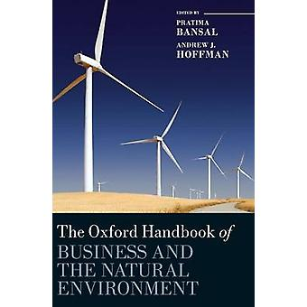 The Oxford Handbook of Business and the Natural Environment by Bansal & Pratima