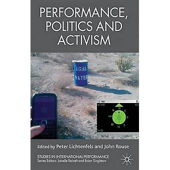 Performance Politics and Activism by Lichtenfels & Peter