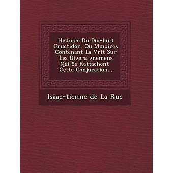 Histoire Du DixHuit Fructidor Ou M Mires Contenant La V Rit Sur Les Divers V Nemens Qui Se Rattachent Cette Summoning... door Isaac Tienne De La Rue