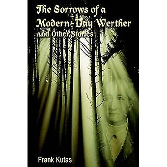 The Sorrows of a ModernDay Werther And Other Stories by Kutas & Frank