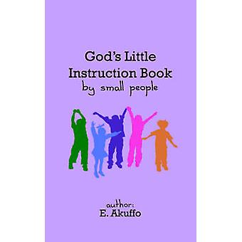 Gods Little Instruction Book by Small People by Akuffo & E.