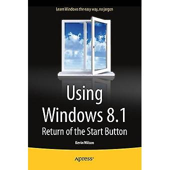 Using Windows 8.1  Return of the Start Button by Wilson & Kevin