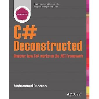C Deconstructed Discover How C Works on the .Net Framework by Rahman & Mohammad