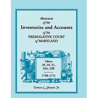 Abstracts of the Inventories and Accounts of the Prerogative Court of Maryland 17081711 Libers 29 30 31 32a 32b by Skinner Jr & Vernon L.