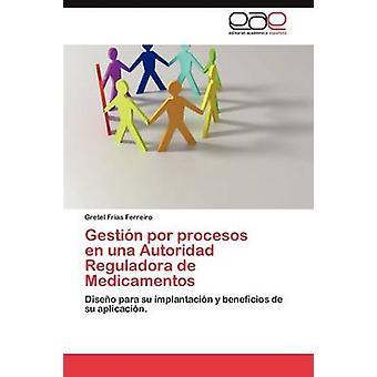 Gestion Por Procesos sv Una Autoridad Reguladora de Medicamentos av Frias Ferreiro & Gretel