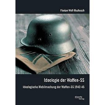 Ideologie der WaffenSS Ideologische Mobilmachung der WaffenSS 194245 by WolfRoskosch & Florian
